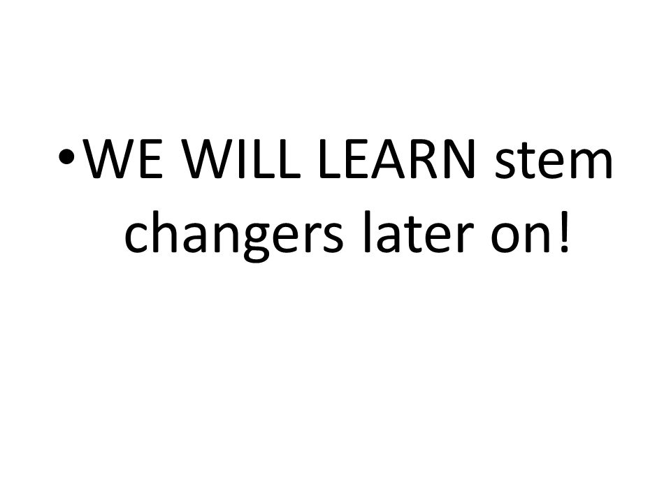 WE WILL LEARN stem changers later on!