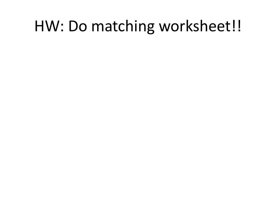 HW: Do matching worksheet!!
