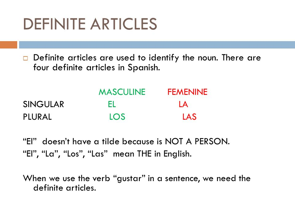 DEFINITE ARTICLES Definite articles are used to identify the noun.