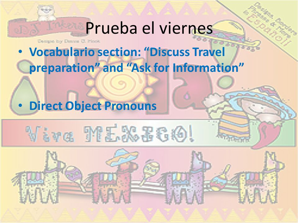 Prueba el viernes Vocabulario section: Discuss Travel preparation and Ask for Information Direct Object Pronouns