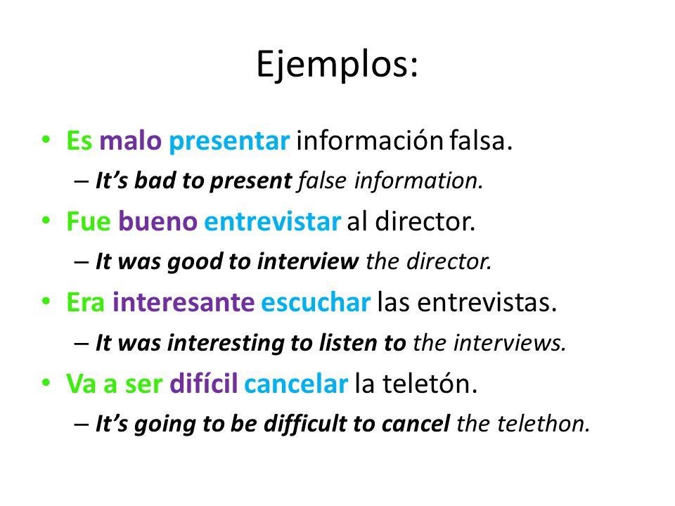 Ejemplos: Es malo presentar información falsa. – Its bad to present false information. Fue bueno entrevistar al director. – It was good to interview t