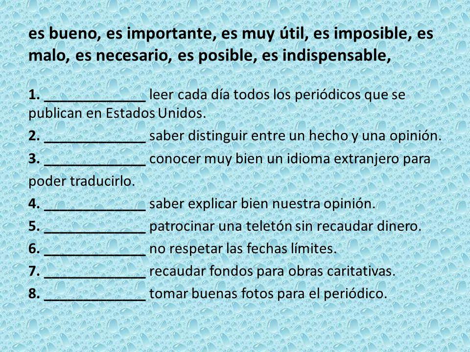 es bueno, es importante, es muy útil, es imposible, es malo, es necesario, es posible, es indispensable, 1. _____________ leer cada día todos los peri