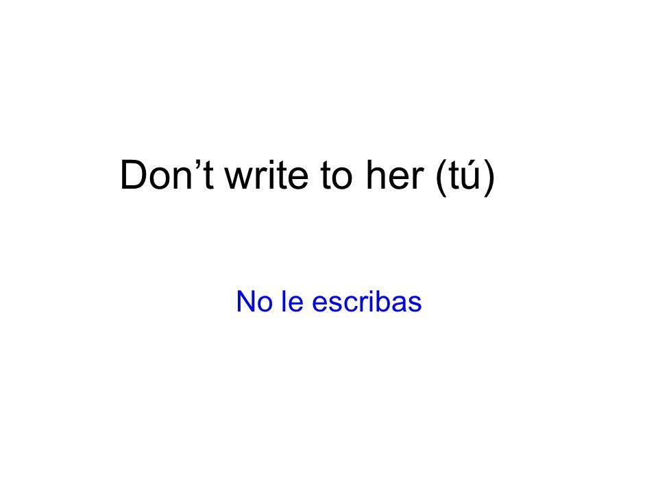 Dont write to her (tú) No le escribas