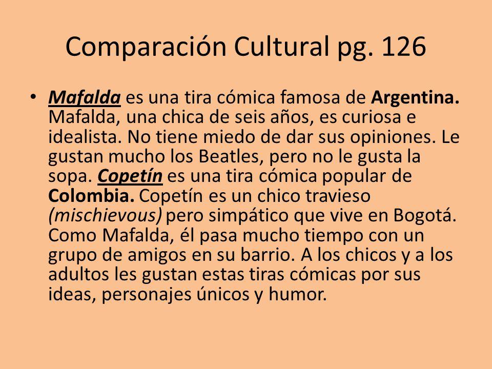 Comparación Cultural pg. 126 Mafalda es una tira cómica famosa de Argentina.