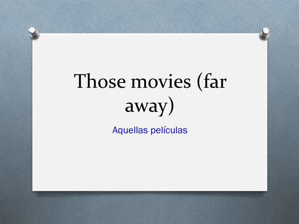 Those movies (far away) Aquellas películas