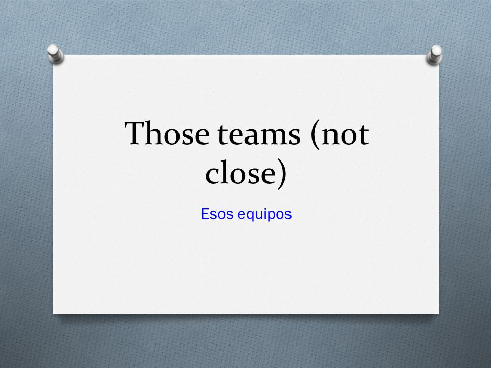 Those teams (not close) Esos equipos