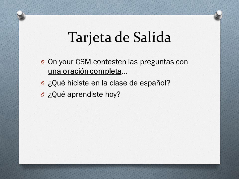 Tarjeta de Salida O On your CSM contesten las preguntas con una oración completa… O ¿Qué hiciste en la clase de español.