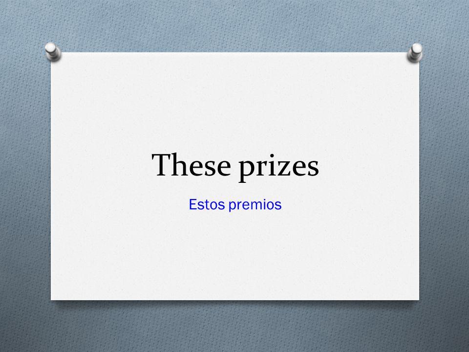 These prizes Estos premios