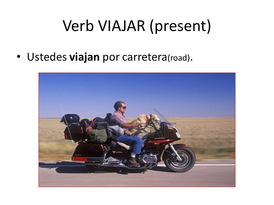 Verb VIAJAR (present) Ustedes viajan por carretera (road).