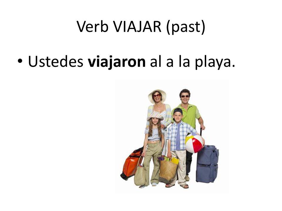 Verb VIAJAR (past) Ustedes viajaron al a la playa.