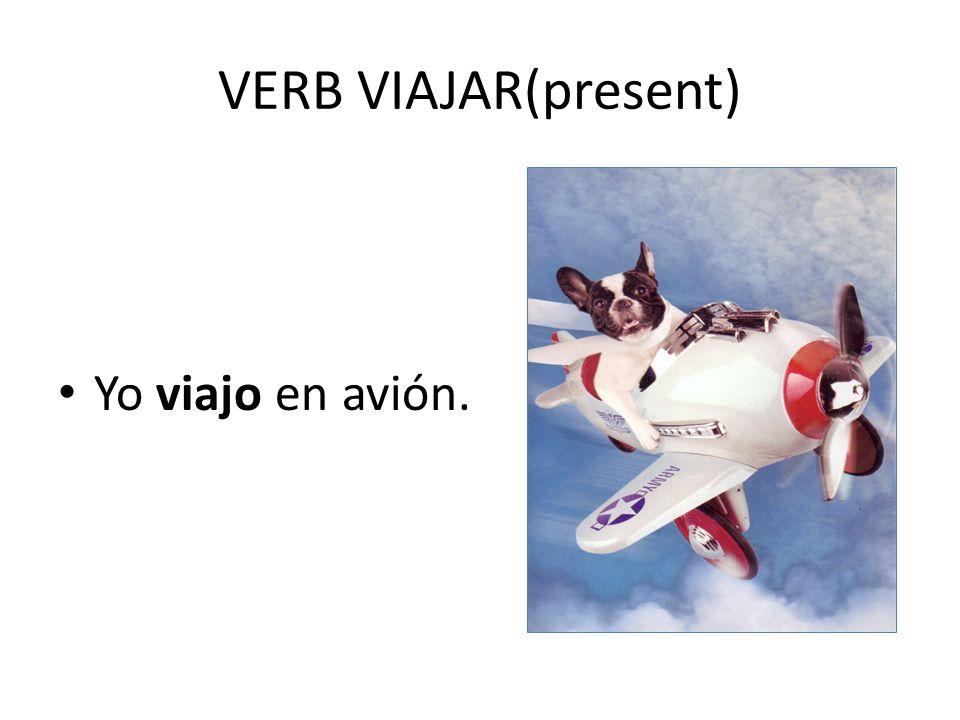 VERB VIAJAR(present) Yo viajo en avión.