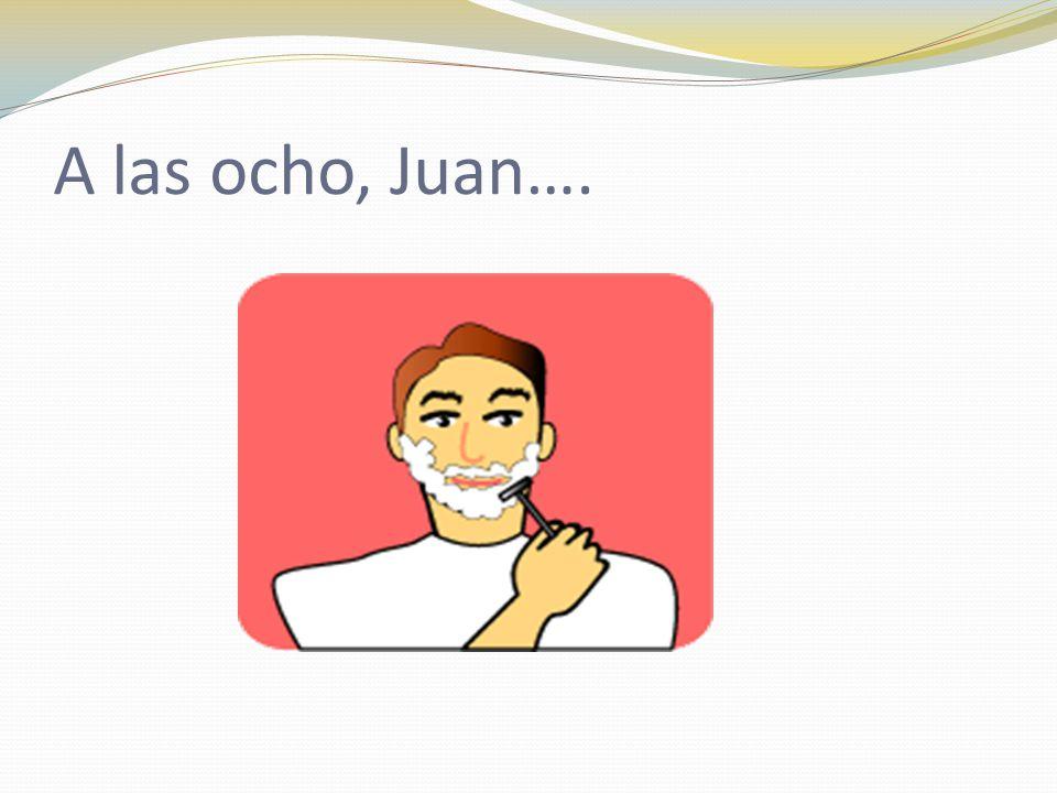 A las ocho, Juan….