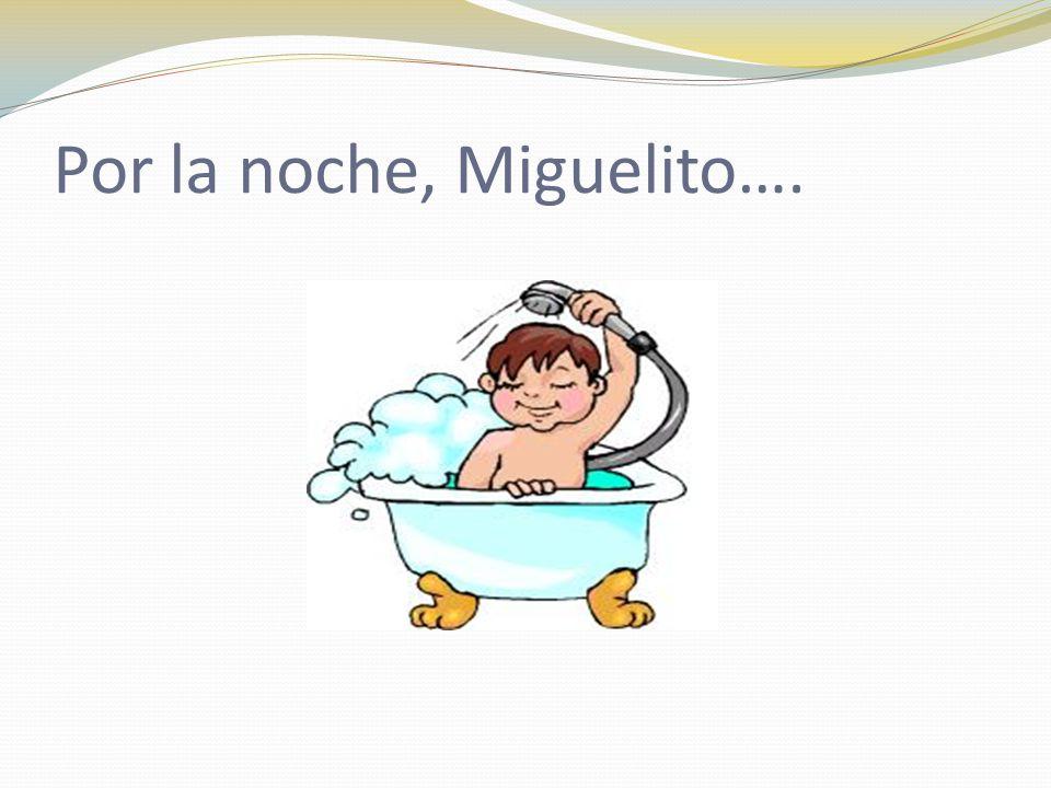 Por la noche, Miguelito….