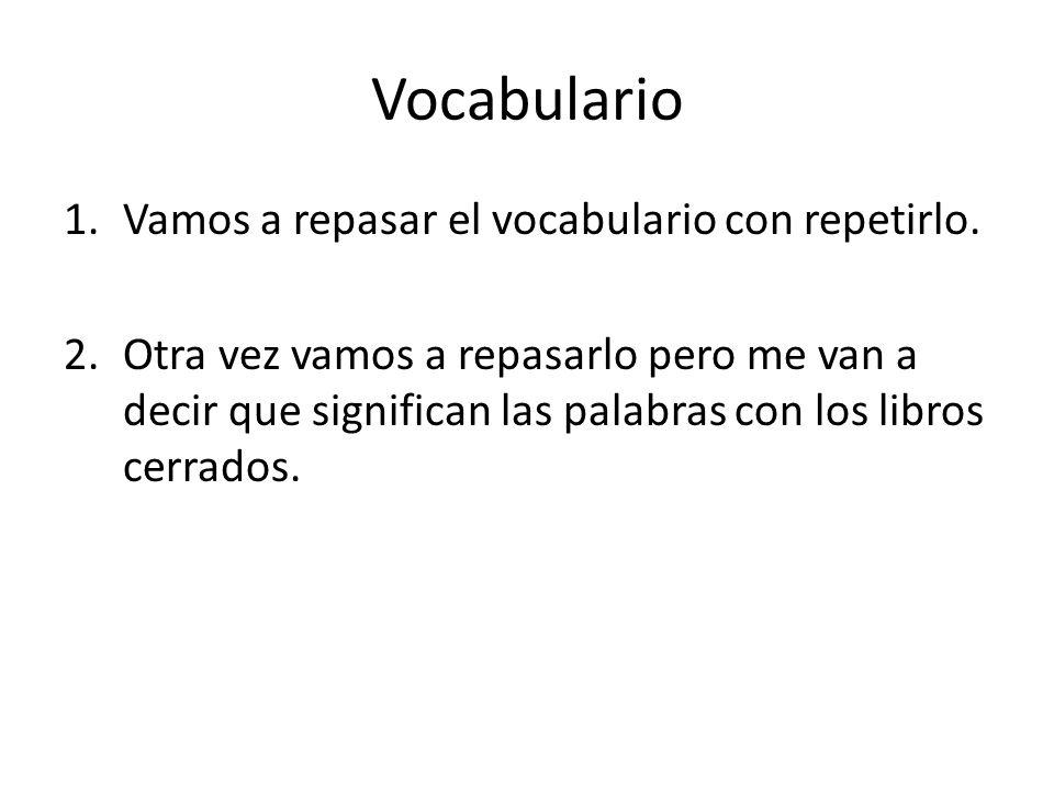 Vocabulario 1.Vamos a repasar el vocabulario con repetirlo.