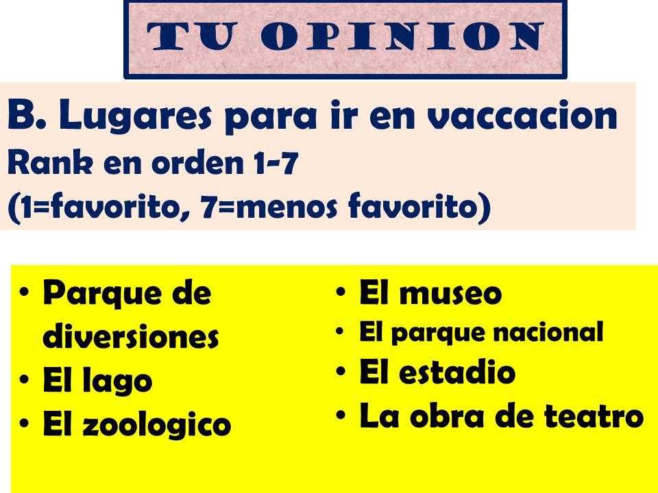 Tu opinion B. Lugares para ir en vaccacion Rank en orden 1-7 (1=favorito, 7=menos favorito) Parque de diversiones El lago El zoologico El museo El par
