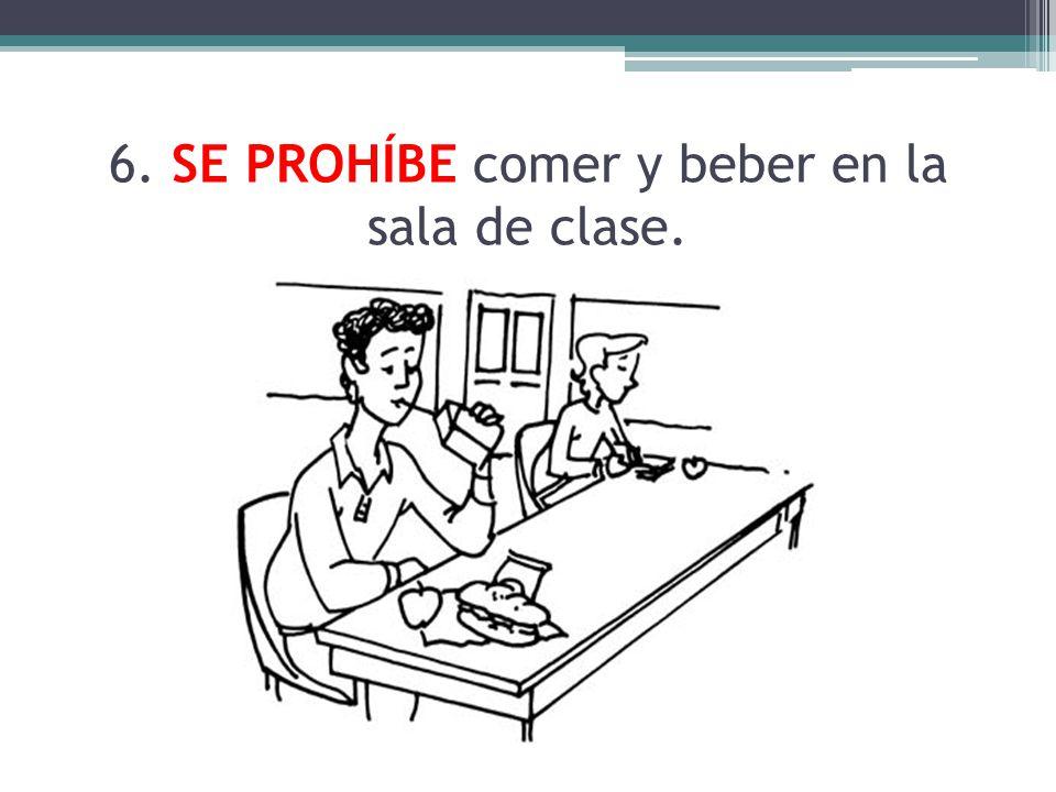 6. SE PROHÍBE comer y beber en la sala de clase.