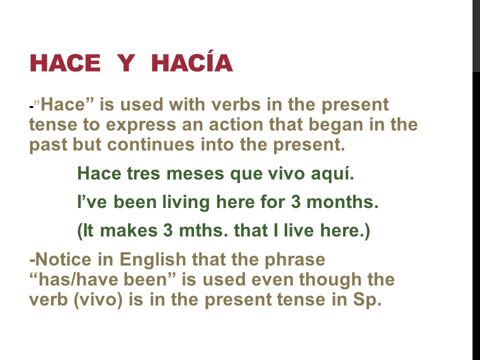 HACE Y HACÍA - Hace is used with verbs in the present tense to express an action that began in the past but continues into the present. Hace tres mese