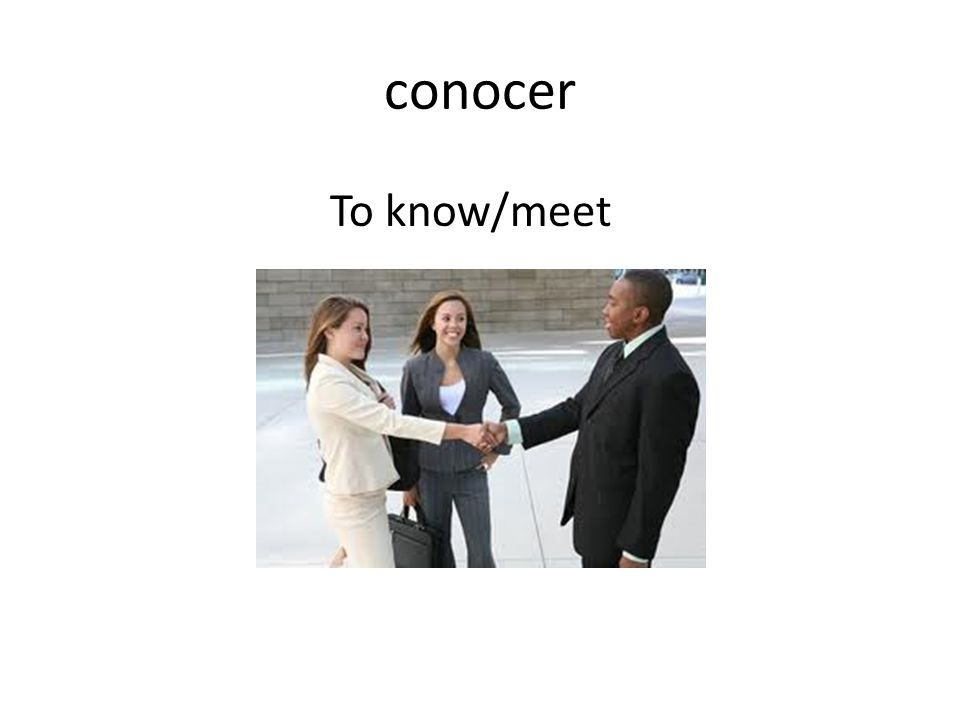 conocer To know/meet