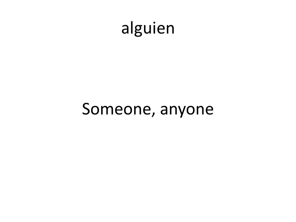 alguien Someone, anyone