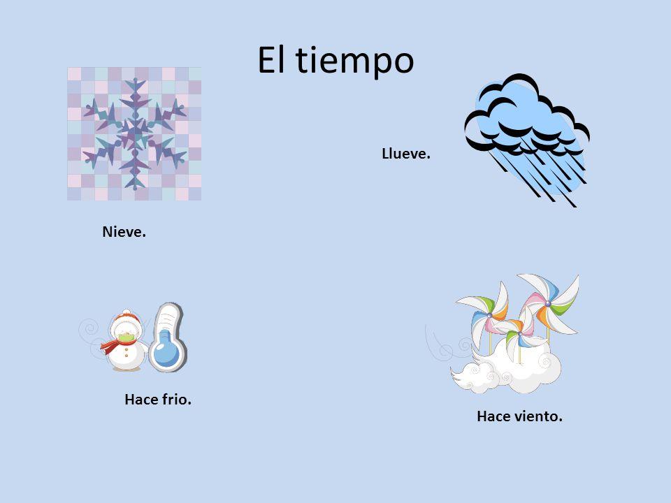 El tiempo Nieve. Hace frio. Llueve. Hace viento.