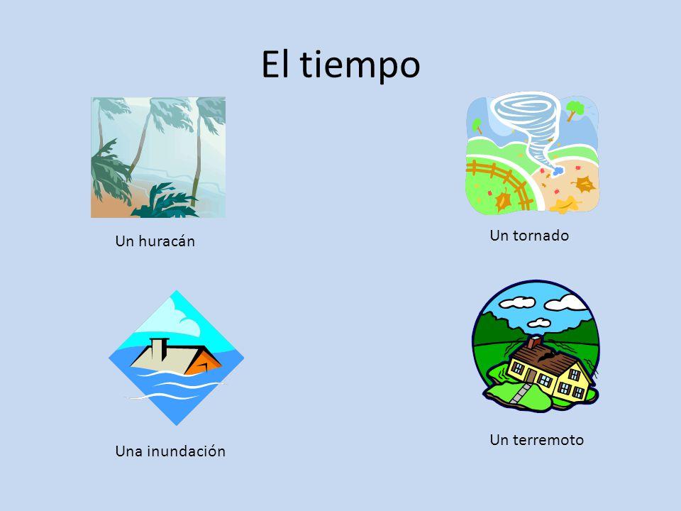 El tiempo Un huracán Una inundación Un tornado Un terremoto