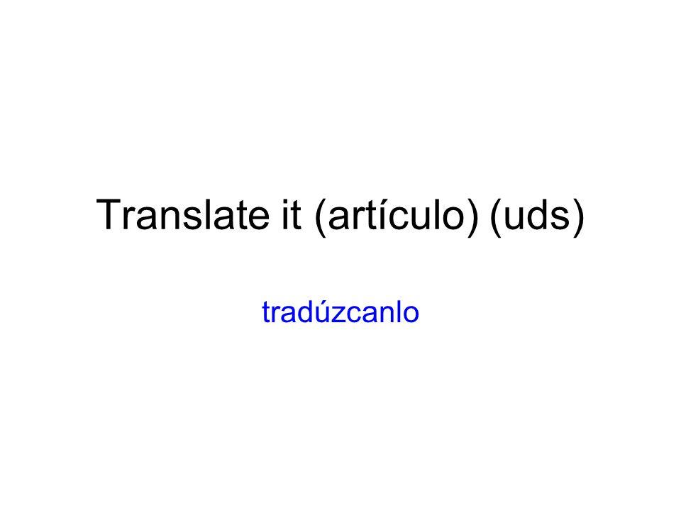 Translate it (artículo) (uds) tradúzcanlo