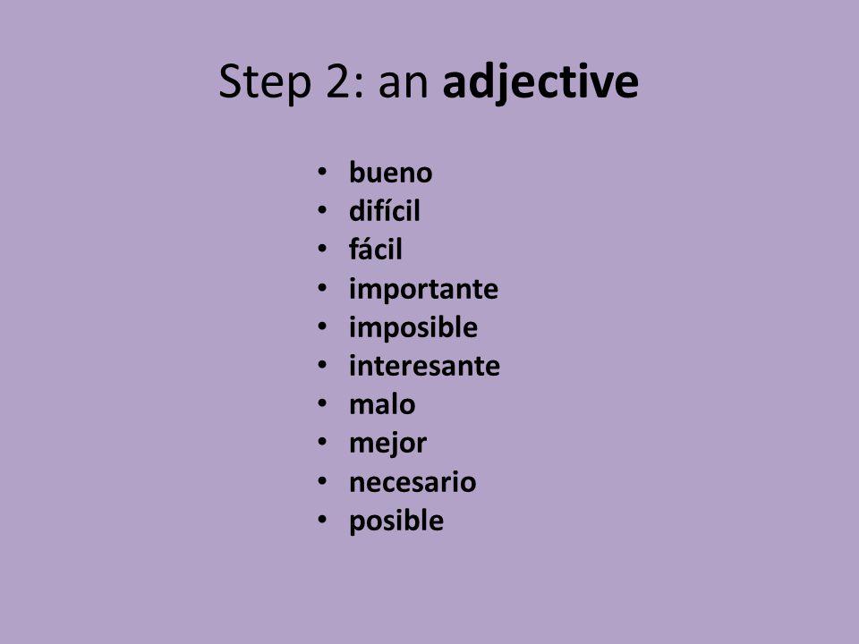 Step 2: an adjective bueno difícil fácil importante imposible interesante malo mejor necesario posible