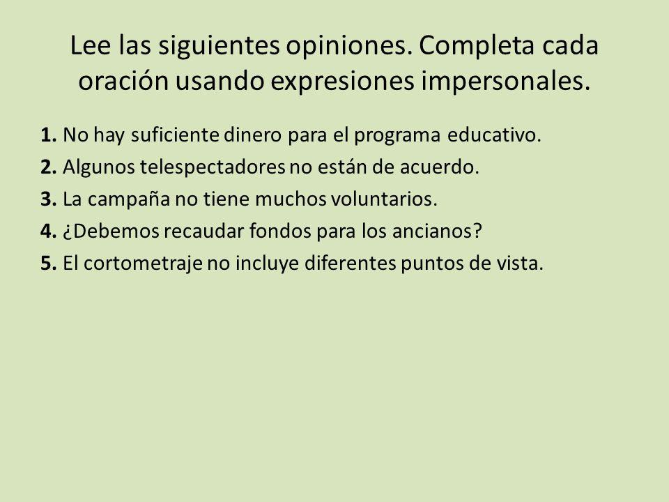 Lee las siguientes opiniones.Completa cada oración usando expresiones impersonales.