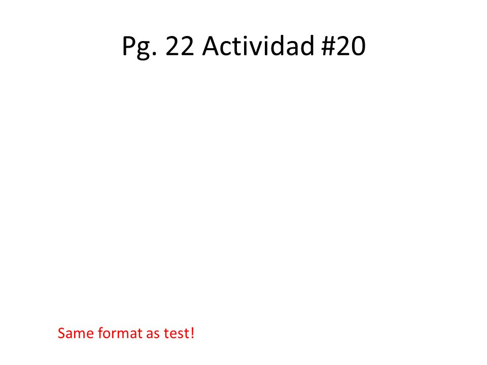 Pg. 22 Actividad #20 Same format as test!