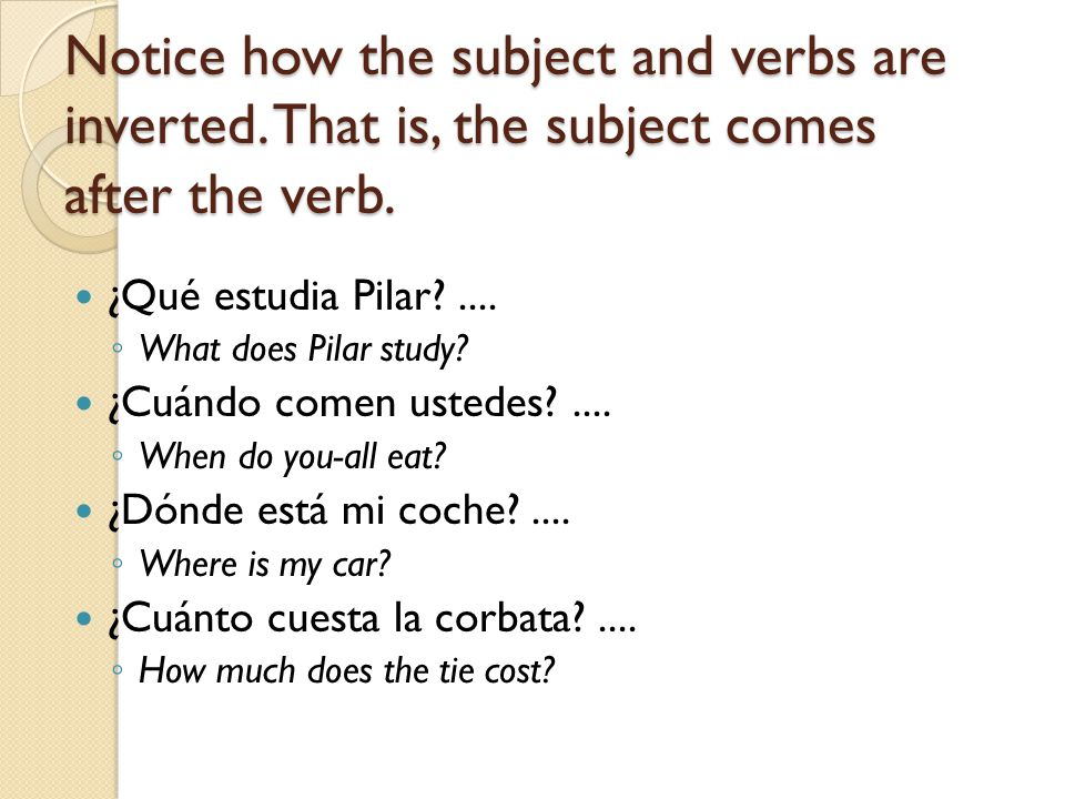 Notice how the subject and verbs are inverted.That is, the subject comes after the verb.