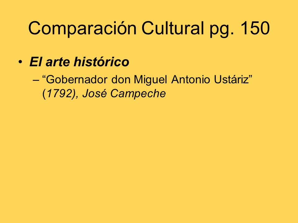 Comparación Cultural pg. 150 El arte histórico –Gobernador don Miguel Antonio Ustáriz (1792), José Campeche