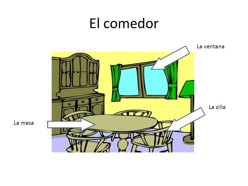 El comedor La mesa La silla La ventana