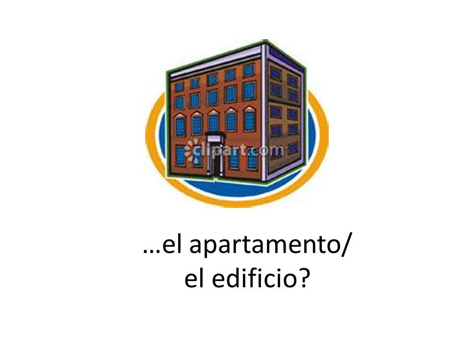…el apartamento/ el edificio?