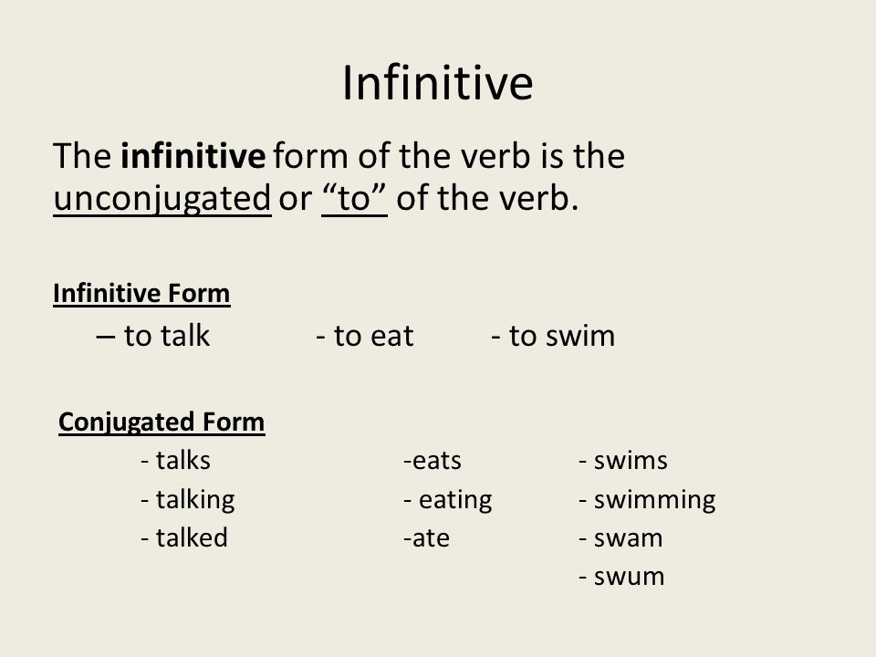 Infinitive The infinitive form of the verb is the unconjugated or to of the verb.