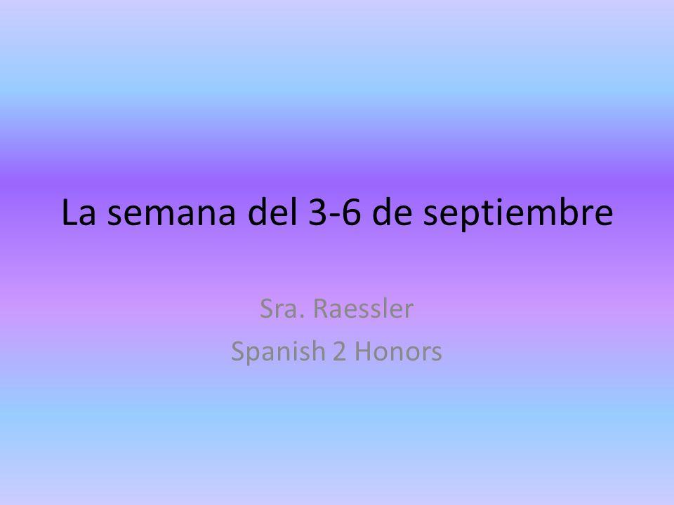 La semana del 3-6 de septiembre Sra. Raessler Spanish 2 Honors
