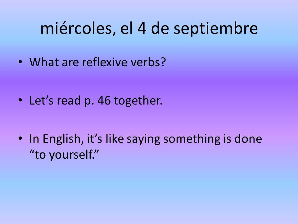 miércoles, el 4 de septiembre What are reflexive verbs.