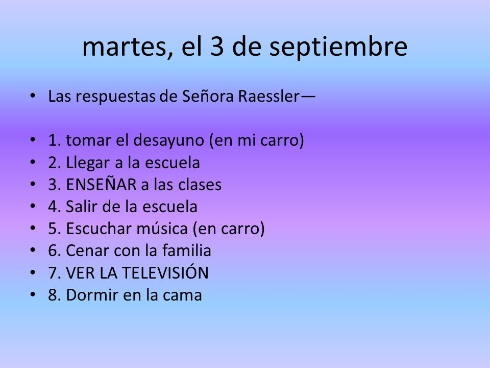 martes, el 3 de septiembre Las respuestas de Señora Raessler 1.