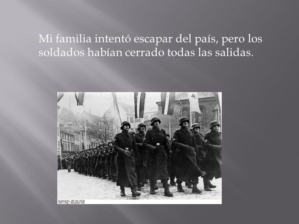 Mi familia intentó escapar del país, pero los soldados habían cerrado todas las salidas.