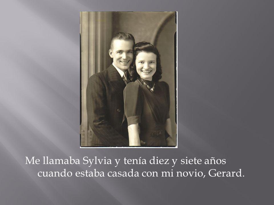 Me llamaba Sylvia y tenía diez y siete años cuando estaba casada con mi novio, Gerard.