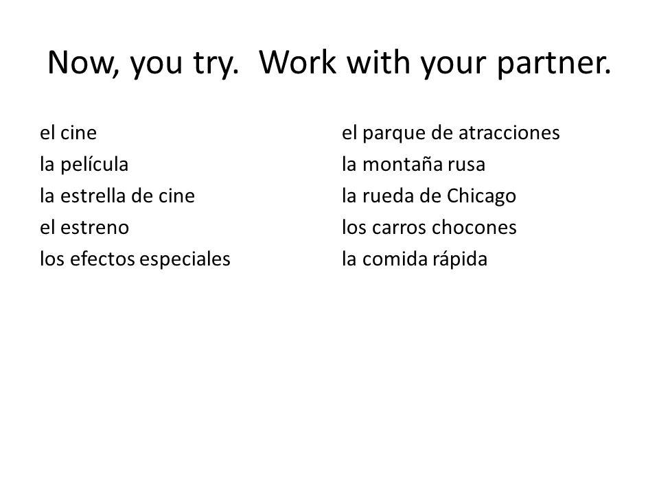 Now, you try. Work with your partner. el cine la película la estrella de cine el estreno los efectos especiales el parque de atracciones la montaña ru