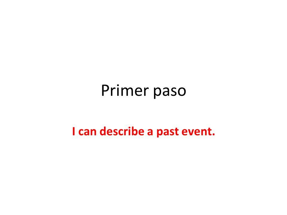 Primer paso I can describe a past event.