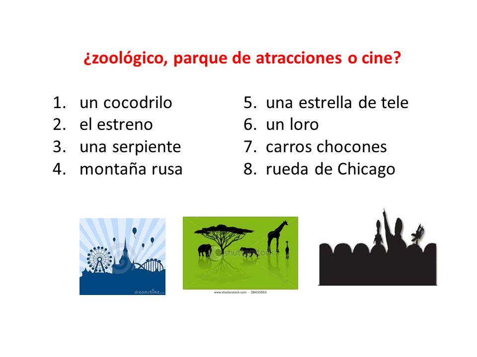 ¿zoológico, parque de atracciones o cine? 1.un cocodrilo5. una estrella de tele 2.el estreno 6. un loro 3.una serpiente7. carros chocones 4.montaña ru
