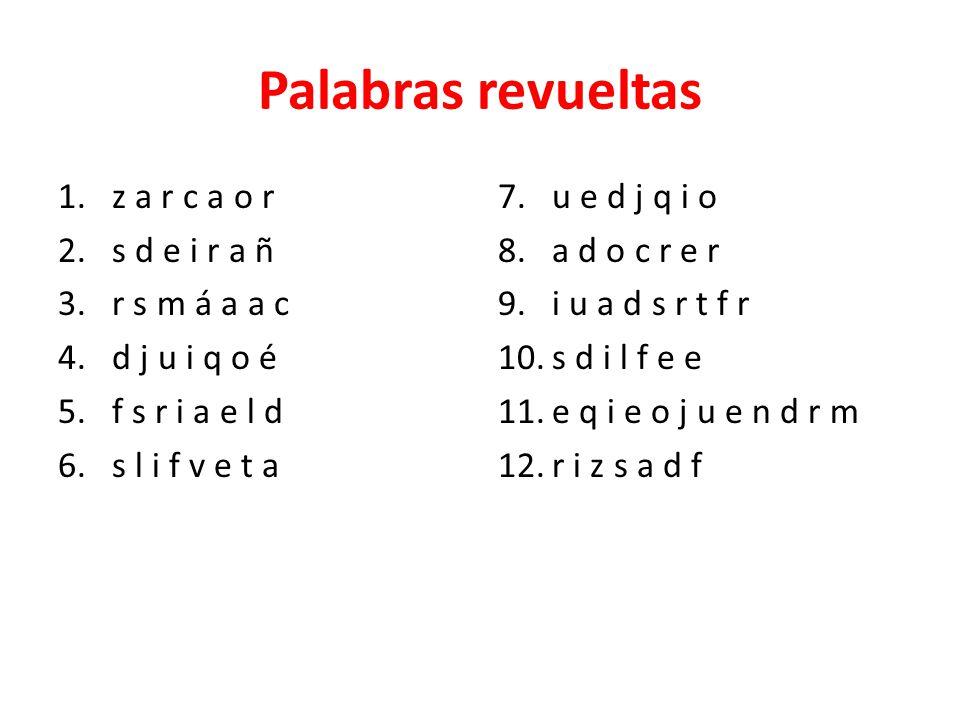 Palabras revueltas 1.z a r c a o r 2.s d e i r a ñ 3.r s m á a a c 4.d j u i q o é 5.f s r i a e l d 6.s l i f v e t a 7.u e d j q i o 8.a d o c r e r