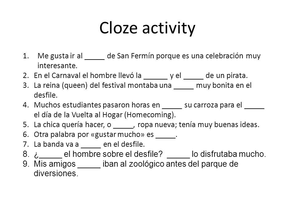 Cloze activity 1.Me gusta ir al _____ de San Fermín porque es una celebración muy interesante. 2.En el Carnaval el hombre llevó la ______ y el _____ d