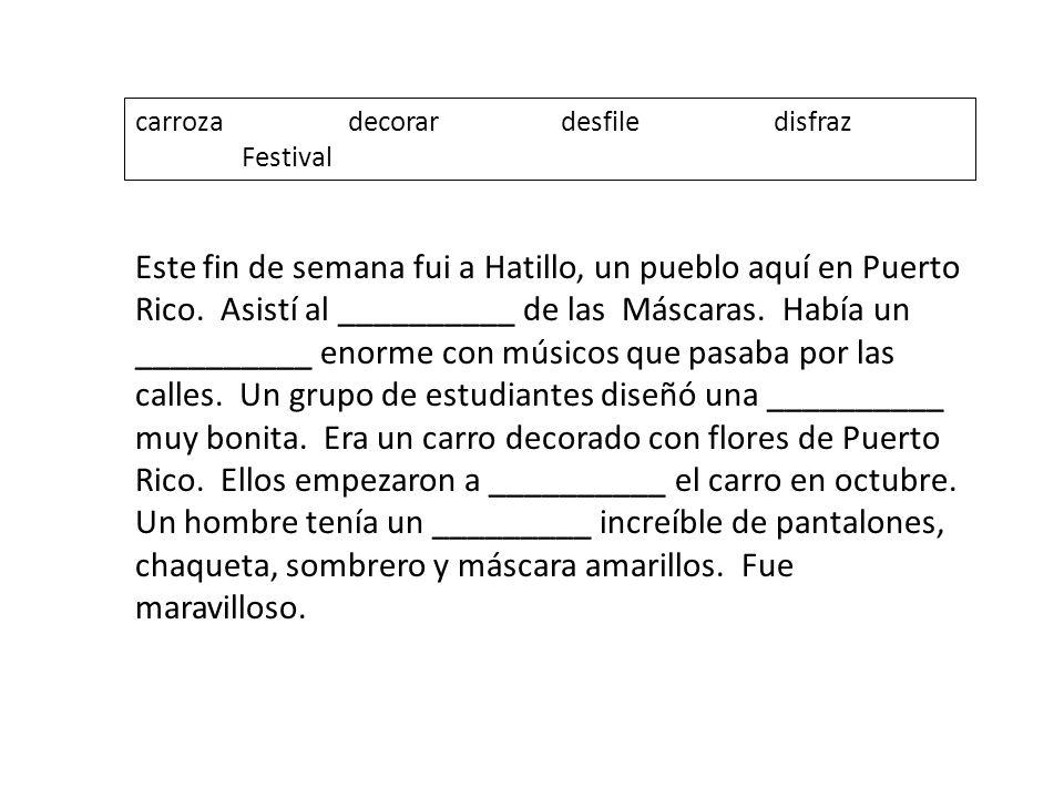 carrozadecorardesfiledisfraz Festival Este fin de semana fui a Hatillo, un pueblo aquí en Puerto Rico. Asistí al __________ de las Máscaras. Había un
