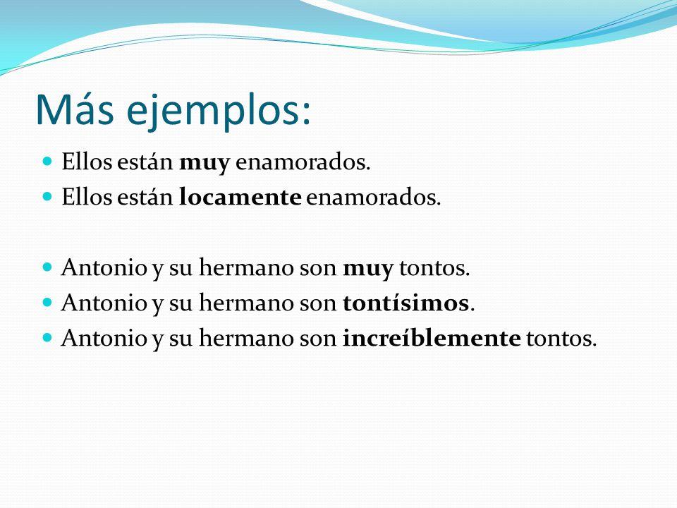 En resumen: We can use (as alternatives to muy): -ísimo / ísimos / ísima / ísimas (notice that there are 4 endings) Adverbs such as: sumamente (highly) locamente (crazy/crazily) increíblemente (incredibly) absolutamente (absolutely) (just to name a few of the more common intensifiers)