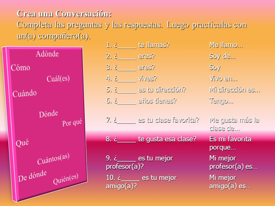 ¡A Preguntar. Interrogative words: Spanish has many words that introduce a question.