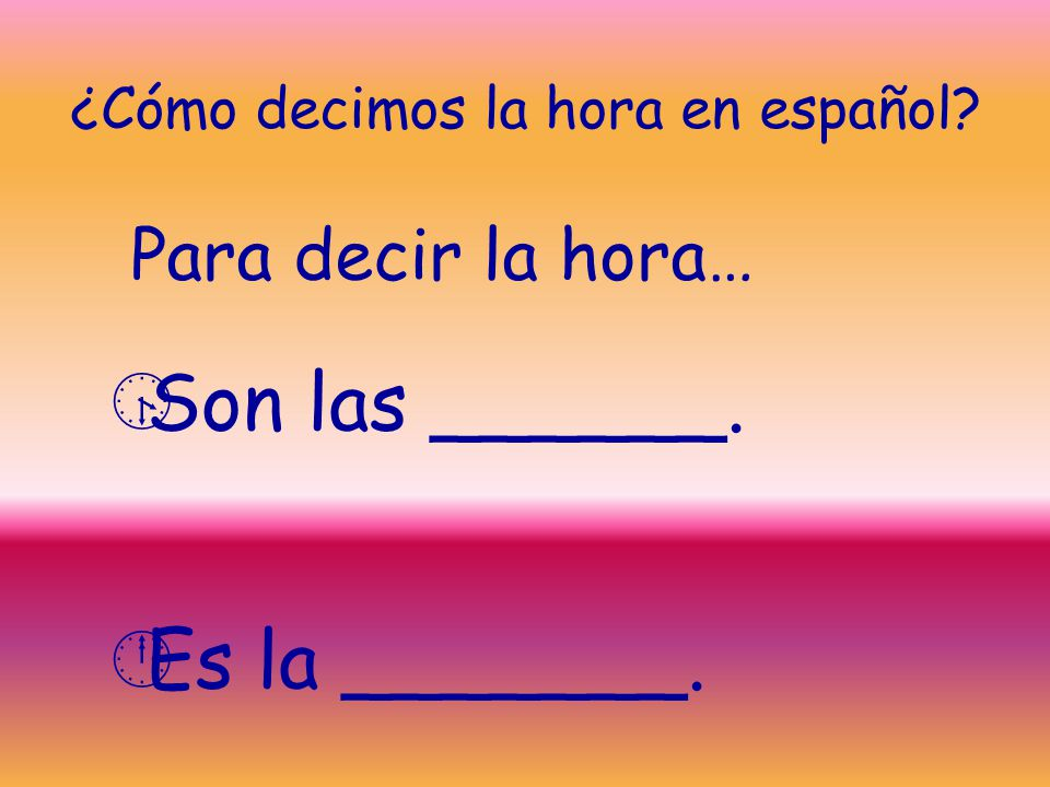 ¿Qué hora es. Tell time: Tell time: – Use y + minutes for the number of minutes after the hour.