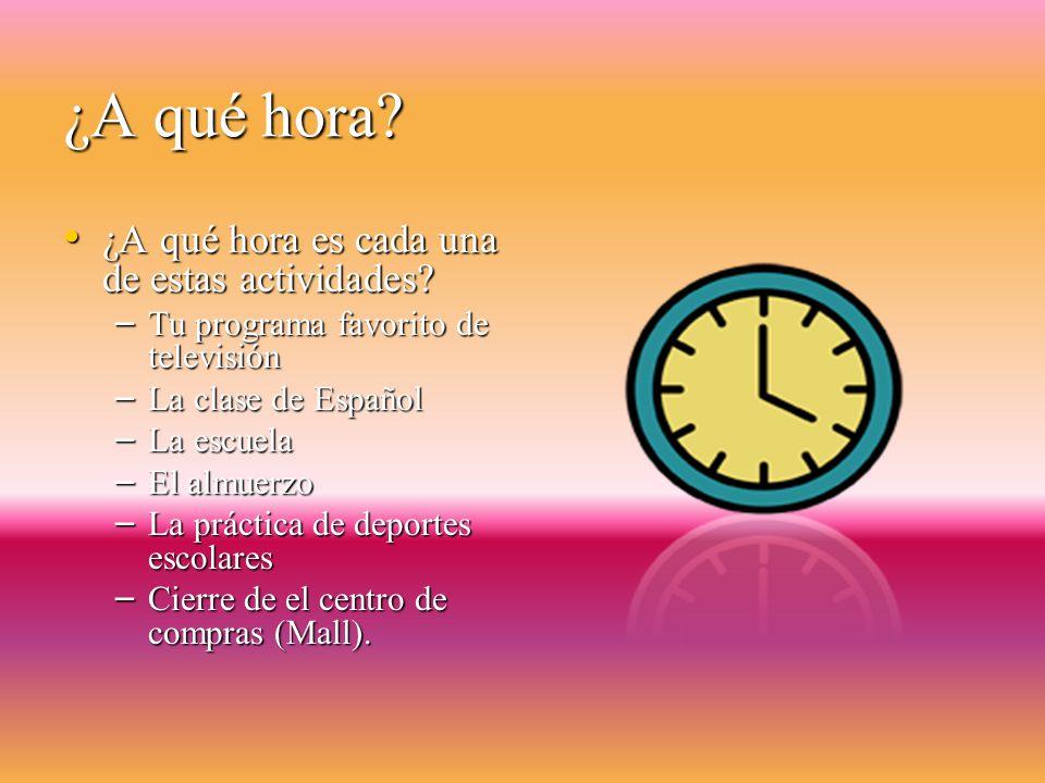 Las Respuestas… 1. Son las cinco y media de la tarde.