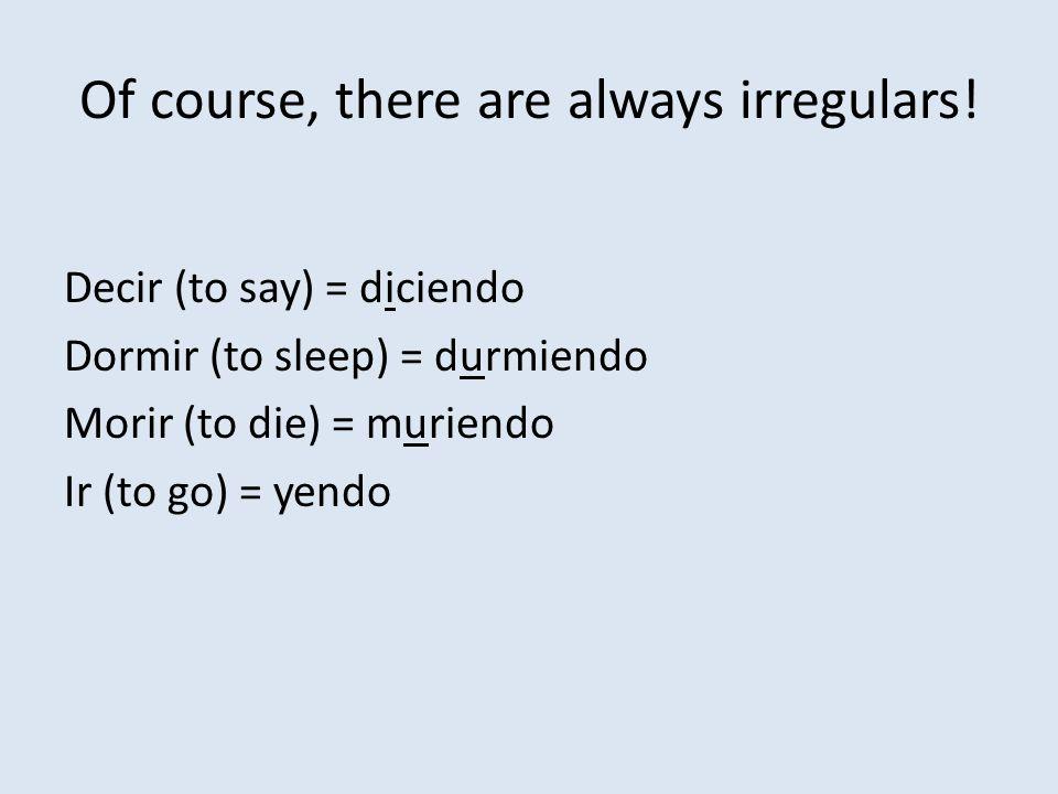 More ER/IR verbs… Hacer- to do Hacer = haciendo Poner- to put Poner = poniendo Permitir- to permit Permitir = permitiendo